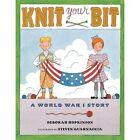 Knit Your Bit : A World War I Story by Deborah Hopkinson (2013, Hardcover)