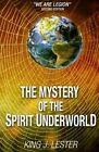The Mystery of the Spirit Underworld: We Are Legion by King J Lester (Paperback / softback, 2014)