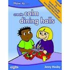 How to Create Calm Dining Halls 9781904866671 by Jenny Mosley
