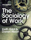 The Sociology of Work 4E by Darren Nixon, Keith Grint (Hardback, 2015)
