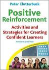 Positive Reinforcement: Activities and Strategies for Creating Confident Learners by Peter Clutterbuck (Mixed media product, 2010)
