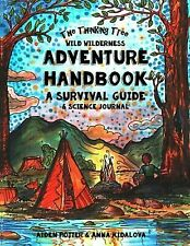 The Thinking Tree - Wild Wilderness - Adventure Handbook : A Survival Guide and Science Handbook by Aiden Potter (2018, Paperback)