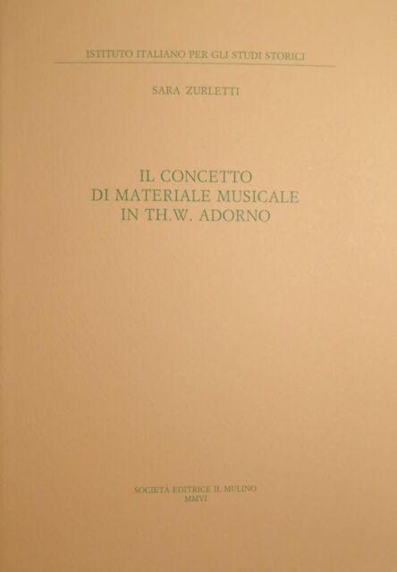 Sara Zurletti Il concetto di materiale musicale in Th.W. Adorno Il Mulino 2006