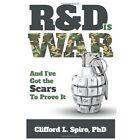 R&d Is War- and I've Got The Scars to Prove It 9781300413240 PhD Book