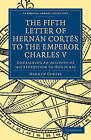 Fifth Letter of Hernan Cortes to the Emperor Charles V: Containing an Account of His Expedition to Honduras by Hernan Cortes (Paperback, 2010)