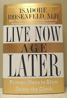 Live Now, Age Later: Proven Ways To Slow Down The Clock- I. Rosenfeld- 1999 Hb