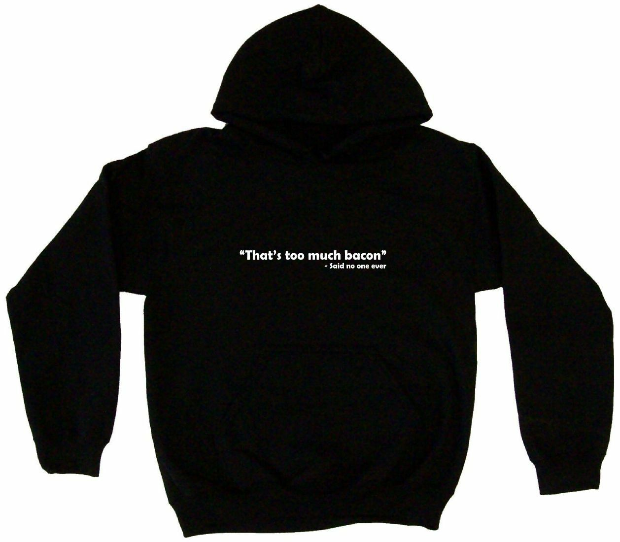 That's Too Much Bacon - Said No One Ever Hoodie Sweatshirt
