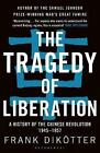 The Tragedy of Liberation: A History of the Chinese Revolution 1945-1957 by Frank Dikotter (Paperback, 2017)