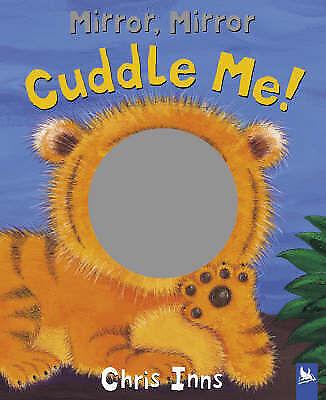 Mirror, Mirror: Cuddle Me!, Inns, Christopher, Used; Good Book