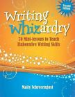 Writing Whizardry: 70 Mini-Lessons to Teach Elaborative Writing Skills by Maity Schrecengost (Paperback / softback, 2013)