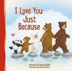 I Love You Just Because by Donna Keith (Hardback, 2016)