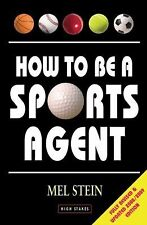 How to Be a Sports Agent by Mel Stein (2008, Paperback)