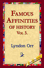 Famous Affinities of History, Vol 3 by Lyndon Orr (Hardback, 2006)