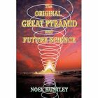 The Original Great Pyramid and Future Science by Noel Huntley 1452024073 2010