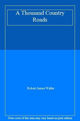 A Thousand Country Roads By Robert James Waller. 9780316724371