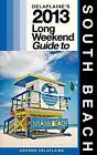 Delaplaine's 2013 Long Weekend Guide to South Beach by Andrew Delaplaine (Paperback / softback, 2013)