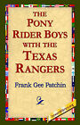 The Pony Rider Boys with the Texas Rangers by Frank Gee Patchin (Hardback, 2006)