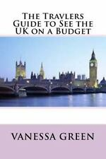 The Travlers Guide to See the UK on a Budget by Vanessa Green (2016, Paperback)