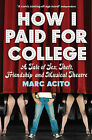 How I Paid for College: A Tale of Sex, Theft, Friendship and Musical Theater by Marc Acito (Paperback, 2009)