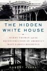 The Hidden White House: Harry Truman and the Reconstruction of America S Most Famous Residence by Robert Klara (Paperback / softback, 2014)