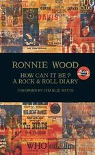 How Can It Be? : A Rock and Roll Diary by Ronnie Wood (2015, Hardcover)