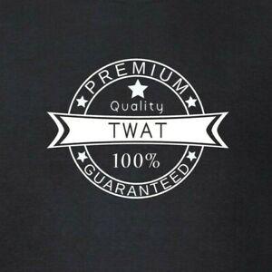 Twat-Premium-Quality-100-Guaranteed-T-Shirt-Funny-Rude-Top