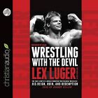 Wrestling with the Devil: The True Story of a World Champion Professional Wrestler - His Reign, Ruin, and Redemption by Lex Luger (CD-Audio, 2013)