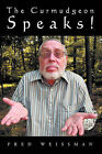 The Curmudgeon Speaks by Fred Weissman (Hardback, 2010)