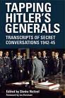 Tapping Hitler's Generals: Transcripts of Secret Conversations, 1942-1945 by Pen & Sword Books Ltd (Hardback, 2007)