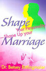 Shape Your Personality--Shape Up Your Marriage: Uncover Your Personality Pattern Strengthen Your Relationship Achieve Mutual Understanding by Dr Betsey Bittlingmaier (Paperback / softback, 2000)