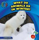 What Do Animals Do in Winter? by Rebecca Felix (Paperback / softback, 2014)