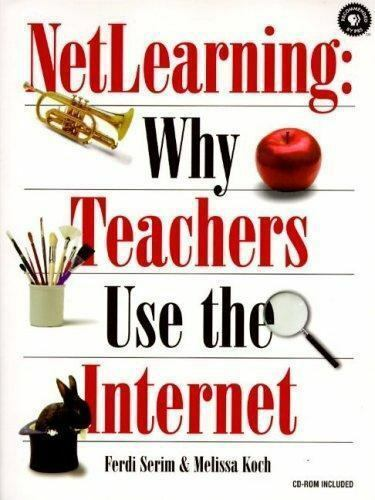 NetLearning:  Why Teachers Use the Internet (Songline Guides) Koch, Melissa, Se