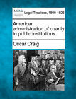 American Administration of Charity in Public Institutions. by Oscar Craig (Paperback / softback, 2010)
