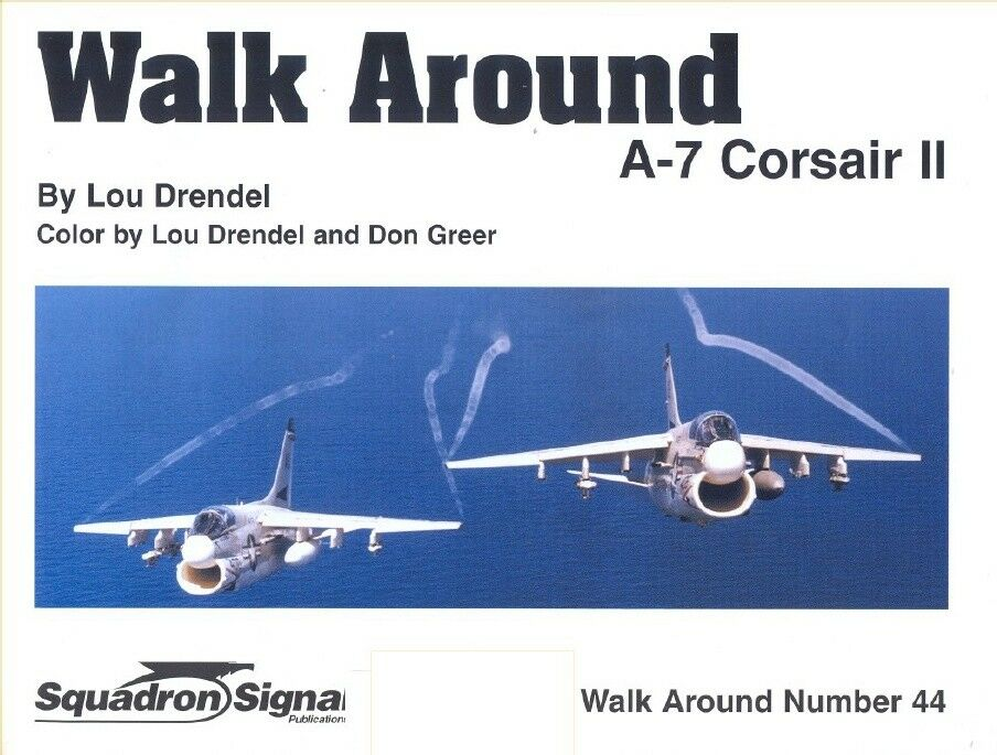 SQUADRON SIGNAL WALK AROUND N.44 A-7 CORSAIR II-BY II-BY II-BY LOU DRENDEL 5aefe7