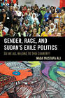 Gender, Race, and Sudan's Exile Politics: Do We All Belong to This Country? by Nada Mustafa Ali (Hardback, 2015)