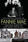 The Fateful History of Fannie Mae: New Deal Birth to Mortgage Crisis Fall by Reporter James R Hagerty (Hardback, 2012)