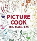 Picture Cook: See. Make. Eat. by Katie Shelly (Hardback, 2013)