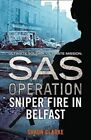 SAS Operation - Sniper Fire in Belfast by Shaun Clarke (Paperback, 2016)