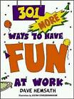 301 More Ways to Have Fun at Work by Dave Hemsath (Paperback, 2001)