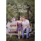 so That You Be Happy 9781456815523 Hardcover
