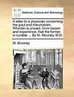 A Letter to a Physician Concerning the Gout and Rheumatism. Wherein Is Proved, from Reason and Experience, That the Former Is Curable ... by M. Mooney, M.D. by M Mooney (Paperback / softback, 2010)