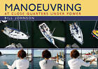 Manoeuvring: At Close Quarters Under Power by Bill Johnson (Paperback, 2011)