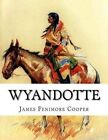 Wyandotte: Or the Hutted Knoll by James Fenimore Cooper (Paperback / softback, 2015)
