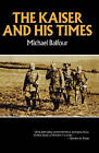 The Kaiser and His Times by Michael Balfour (Paperback, 1972)