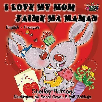 I Love My Mom - J'Aime Ma Maman: English French Bilingual Children's Book by...