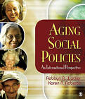 Aging Social Policies: An International Perspective by Robbyn R. Wacker, Karen A. Roberto (Paperback, 2011)