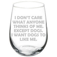 I Want Dogs To Like Me Funny Stemmed / Stemless Wine Glass