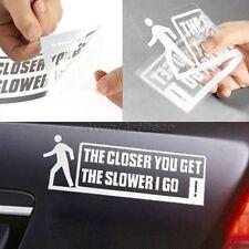 THE CLOSER YOU GET THE SLOWER I GO! Car Decal Sticker Bumper Window Mirror Decor