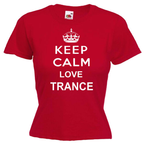 Keep Calm LOVE TRANCE MUSIC Femmes Lady Fit T Shirt 13 Couleurs Taille 6-16