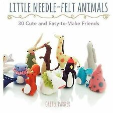 Little Needle-Felt Animals : 30 Cute and Easy-to-Make Friends by Gretel...